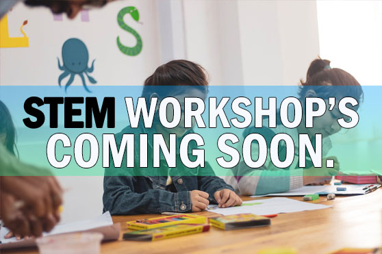 STEM Workshops Coming Soon…